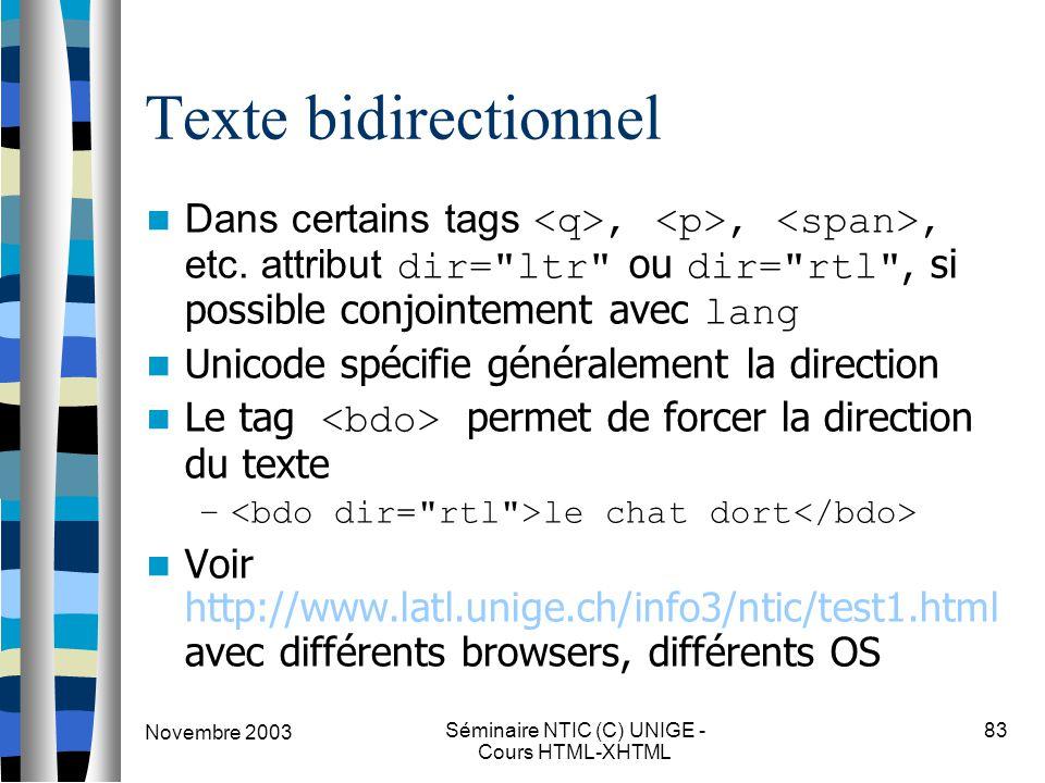 Novembre 2003 Séminaire NTIC (C) UNIGE - Cours HTML-XHTML 83 Texte bidirectionnel Dans certains tags,,, etc. attribut dir=