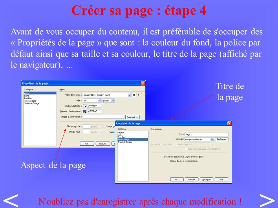 Avant de vous occuper du contenu, il est préférable de s occuper des « Propriétés de la page » que sont : la couleur du fond, la police par défaut ainsi que sa taille et sa couleur, le titre de la page (affiché par le navigateur),...