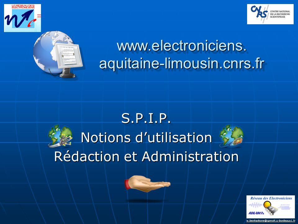 w.benharbone@cpmoh.u-bordeaux1.fr S.P.I.P. Notions d'utilisation Rédaction et Administration S.P.I.P. Notions d'utilisation Rédaction et Administratio