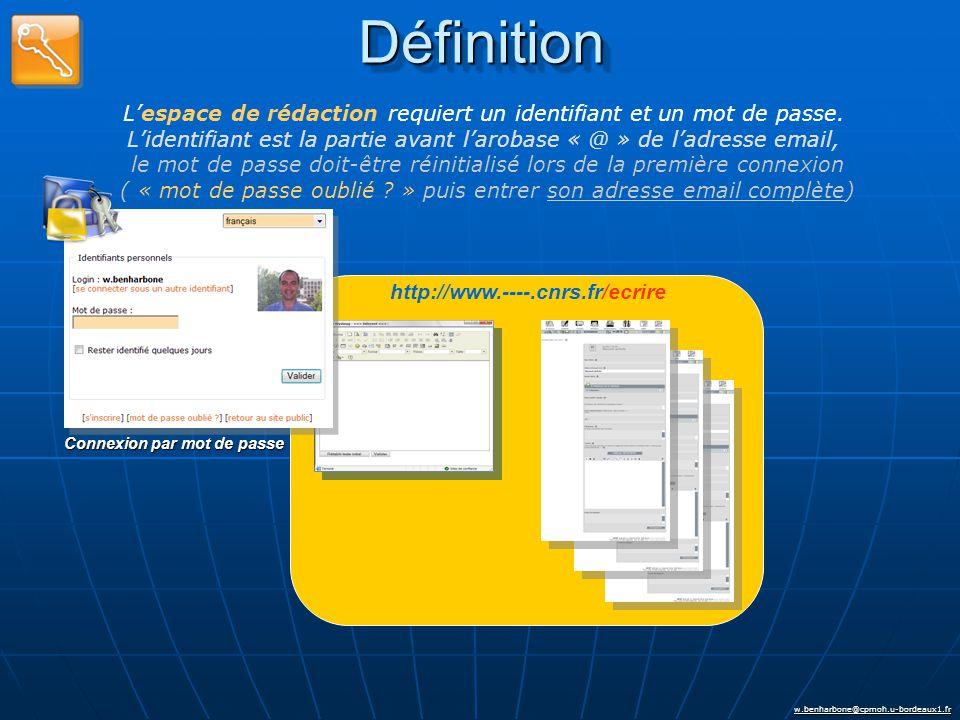 w.benharbone@cpmoh.u-bordeaux1.fr http://www.----.cnrs.fr/ecrire Connexion par mot de passe DéfinitionDéfinition L'espace de rédaction requiert un identifiant et un mot de passe.