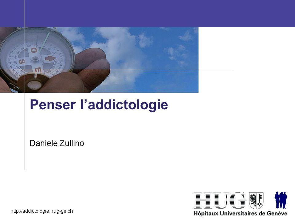 http://addictologie.hug-ge.ch Penser l'addictologie Daniele Zullino