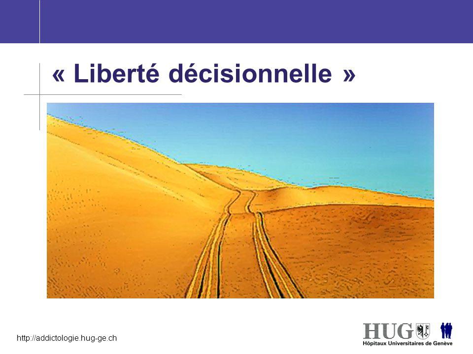 http://addictologie.hug-ge.ch « Liberté décisionnelle »
