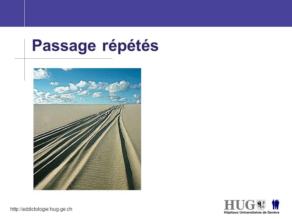 http://addictologie.hug-ge.ch Passage répétés