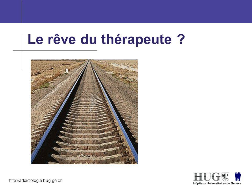 http://addictologie.hug-ge.ch Le rêve du thérapeute ?