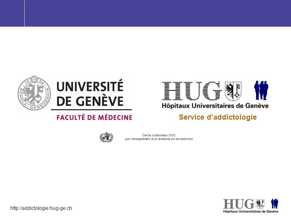 http://addictologie.hug-ge.ch Service d'addictologie Centre collaborateur OMS pour l'enseignement et la recherche sur les addictions