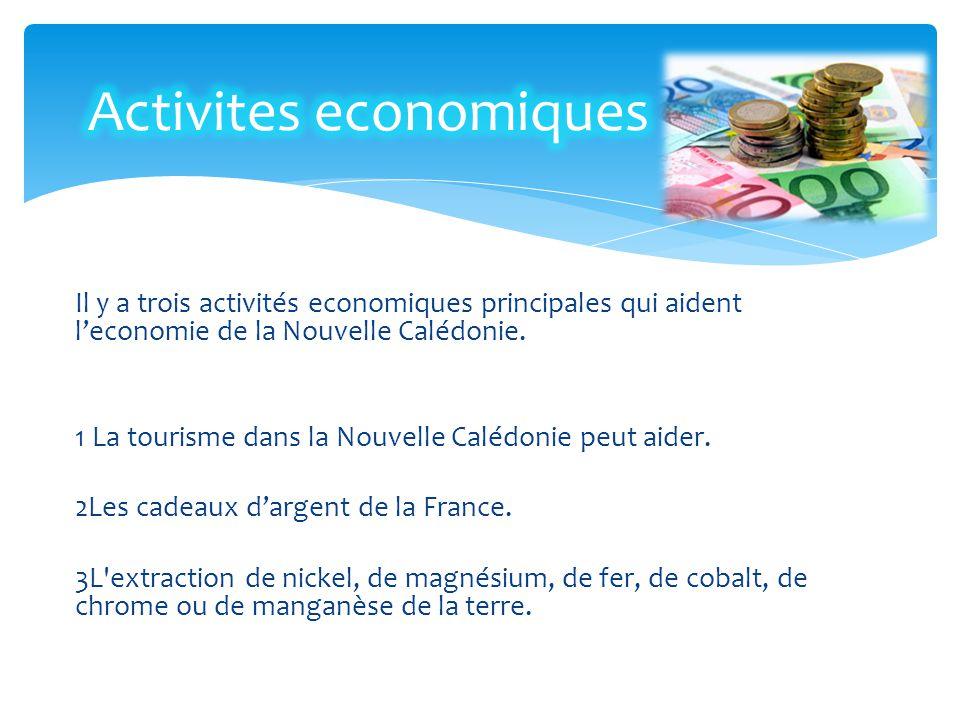 Il y a trois activités economiques principales qui aident l'economie de la Nouvelle Calédonie. 1 La tourisme dans la Nouvelle Calédonie peut aider. 2L