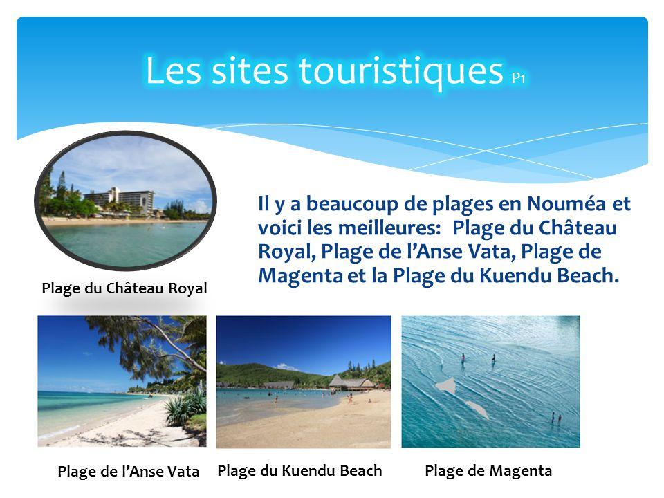 Il y a beaucoup de plages en Nouméa et voici les meilleures: Plage du Château Royal, Plage de l'Anse Vata, Plage de Magenta et la Plage du Kuendu Beac