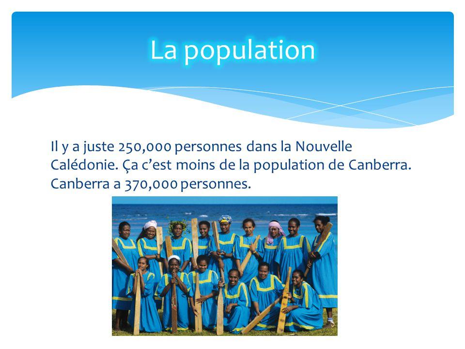 Il y a juste 250,000 personnes dans la Nouvelle Calédonie. Ça c'est moins de la population de Canberra. Canberra a 370,000 personnes.
