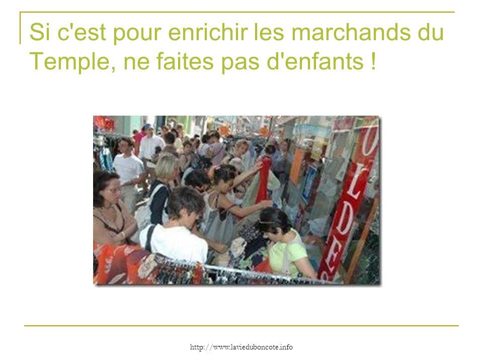 http://www.lavieduboncote.info Si c'est pour enrichir les marchands du Temple, ne faites pas d'enfants !