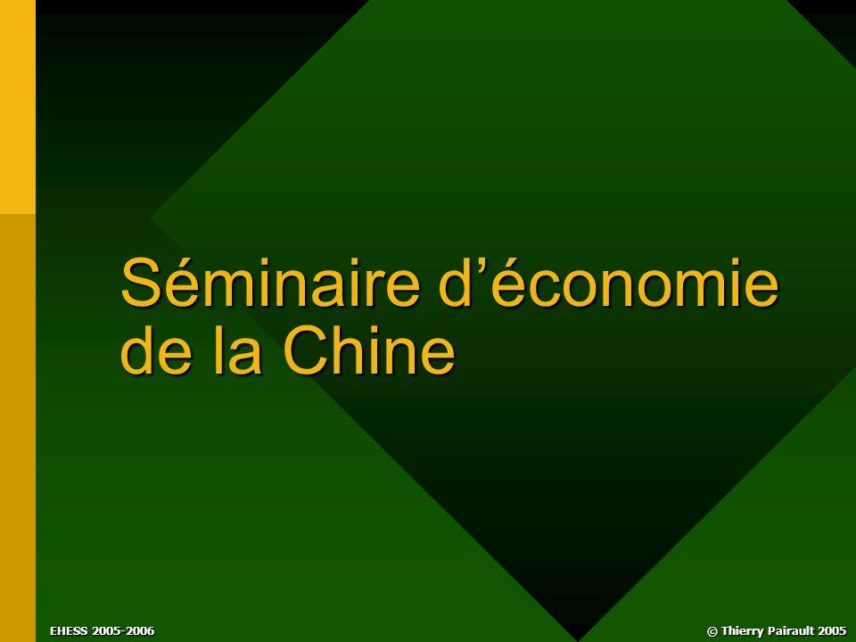 © Thierry Pairault 2005 EHESS 2005-2006 Séminaire d'économie de la Chine