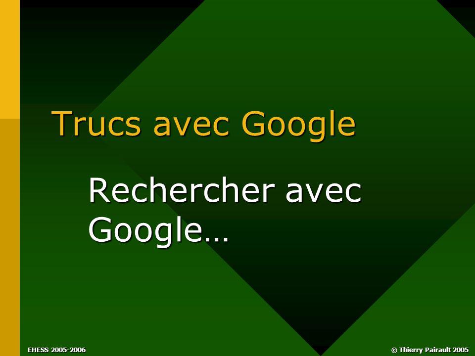 EHESS 2005-2006 © Thierry Pairault 2005 Trucs avec Google Rechercher avec Google…