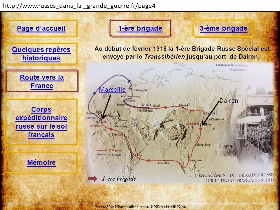 1-ère brigade http://www.russes_dans_la _grande_guerre.fr/page4 Au début de février 1916 la 1-ère Brigade Russe Spécial est envoyé par le Transsibérie
