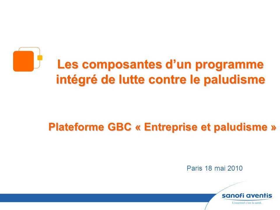 Les composantes d'un programme intégré de lutte contre le paludisme Plateforme GBC « Entreprise et paludisme » Paris 18 mai 2010