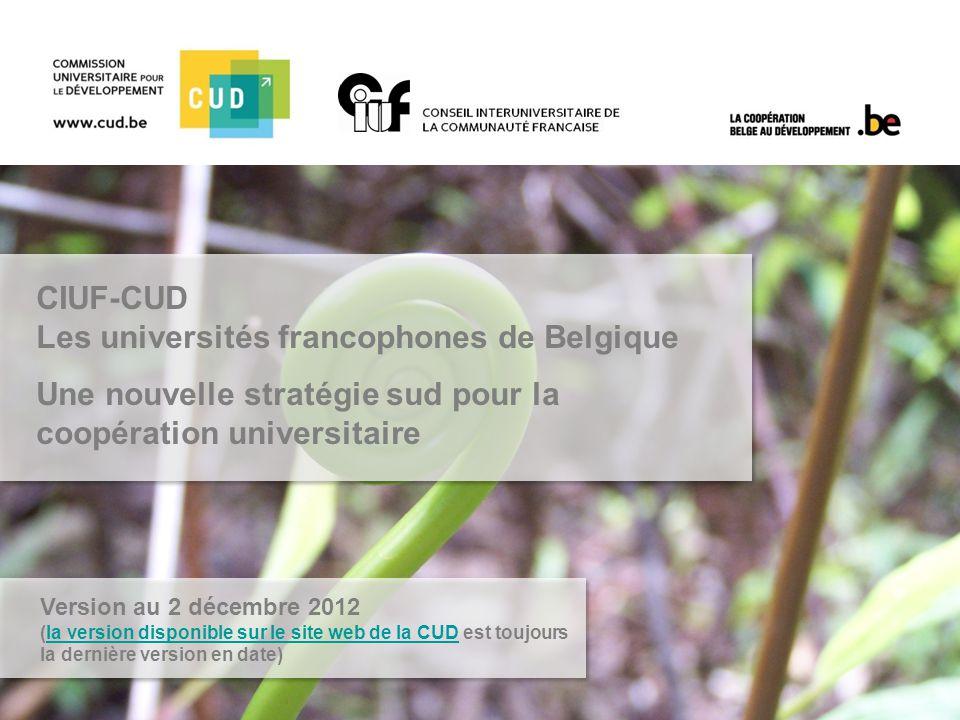 CIUF-CUD Les universités francophones de Belgique Une nouvelle stratégie sud pour la coopération universitaire Version au 2 décembre 2012 (la version