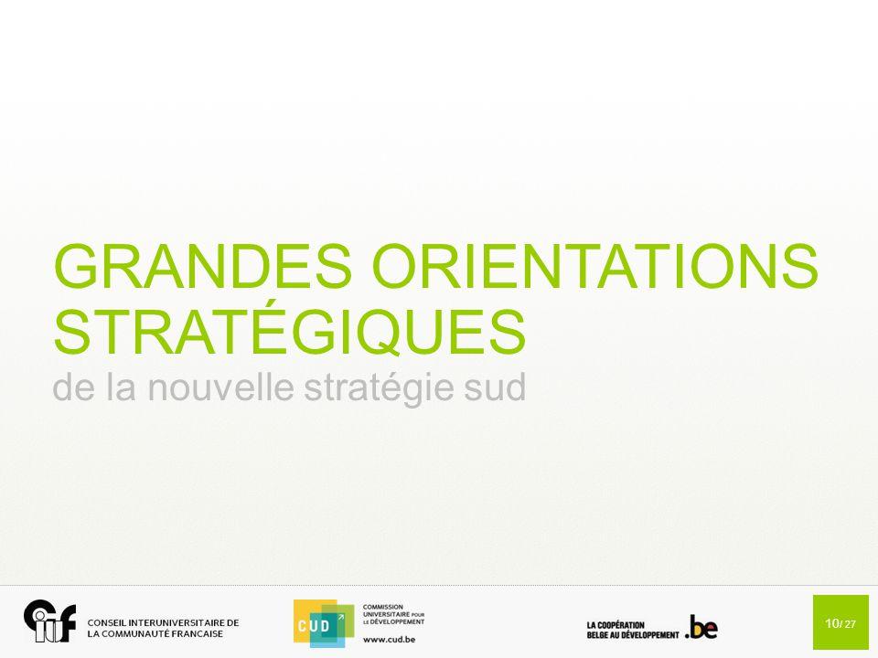 10 / 27 GRANDES ORIENTATIONS STRATÉGIQUES de la nouvelle stratégie sud