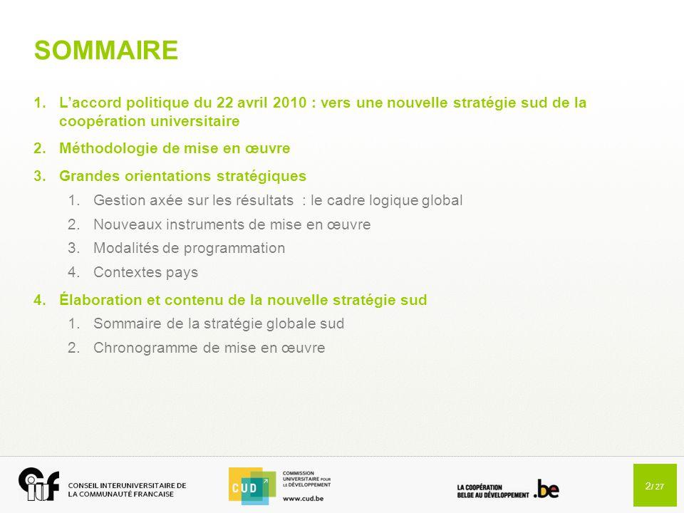 2 / 27 SOMMAIRE 1.L'accord politique du 22 avril 2010 : vers une nouvelle stratégie sud de la coopération universitaire 2.Méthodologie de mise en œuvr