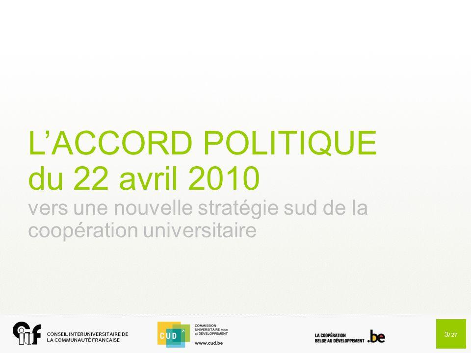 3 / 27 L'ACCORD POLITIQUE du 22 avril 2010 vers une nouvelle stratégie sud de la coopération universitaire