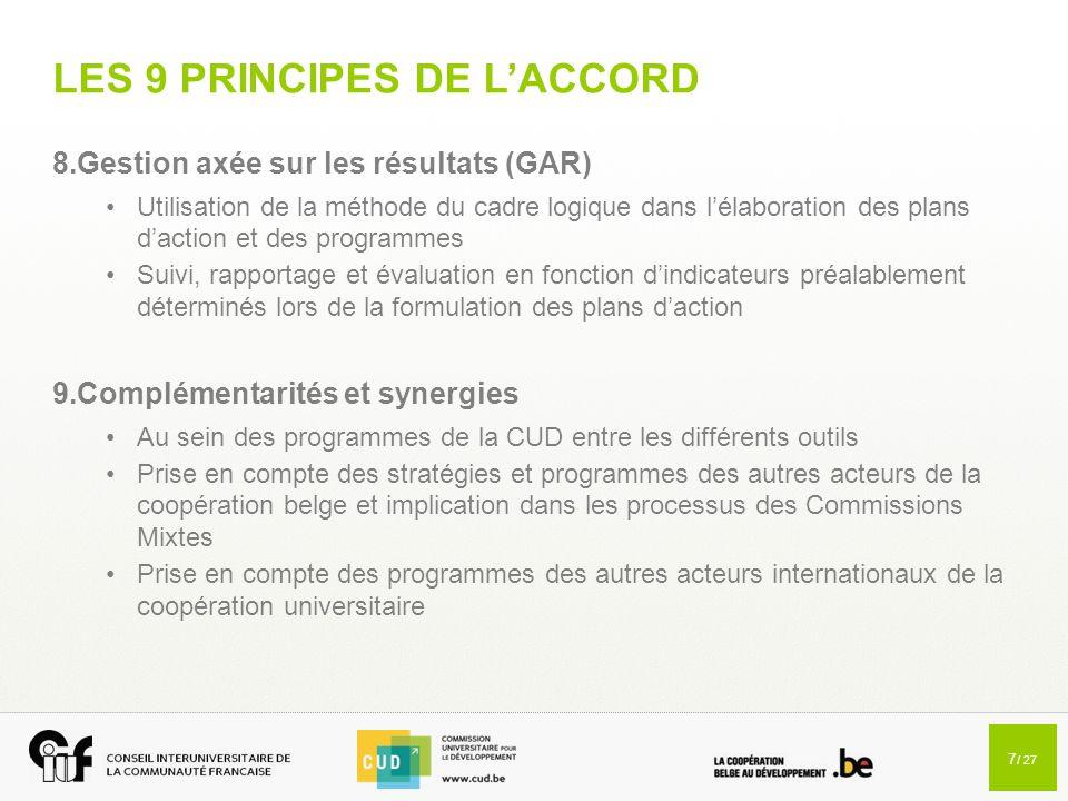 7 / 27 LES 9 PRINCIPES DE L'ACCORD 8.Gestion axée sur les résultats (GAR) Utilisation de la méthode du cadre logique dans l'élaboration des plans d'ac