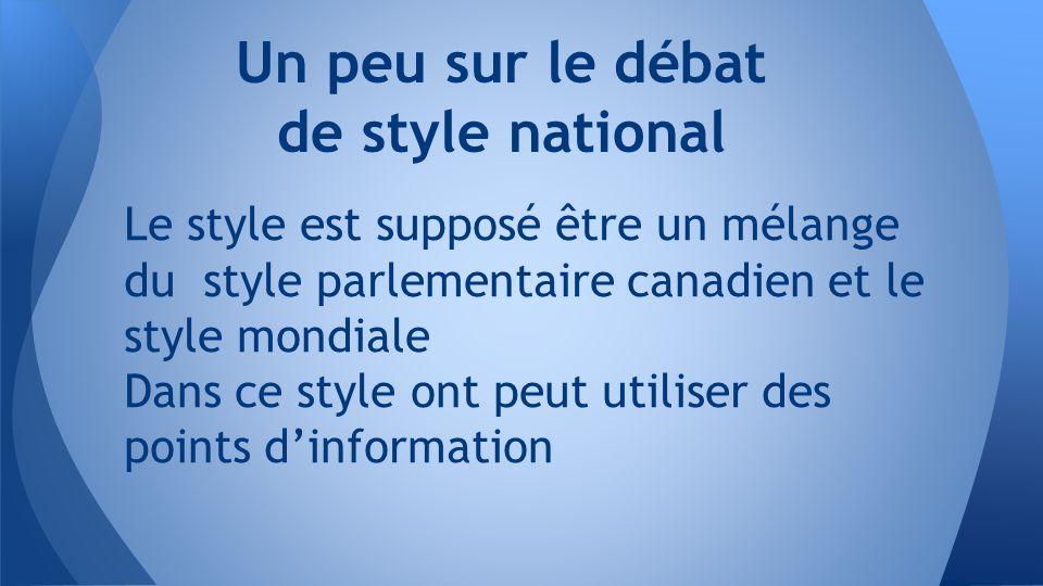 Un peu sur le débat de style national Le style est supposé être un mélange du style parlementaire canadien et le style mondiale Dans ce style ont peut utiliser des points d'information