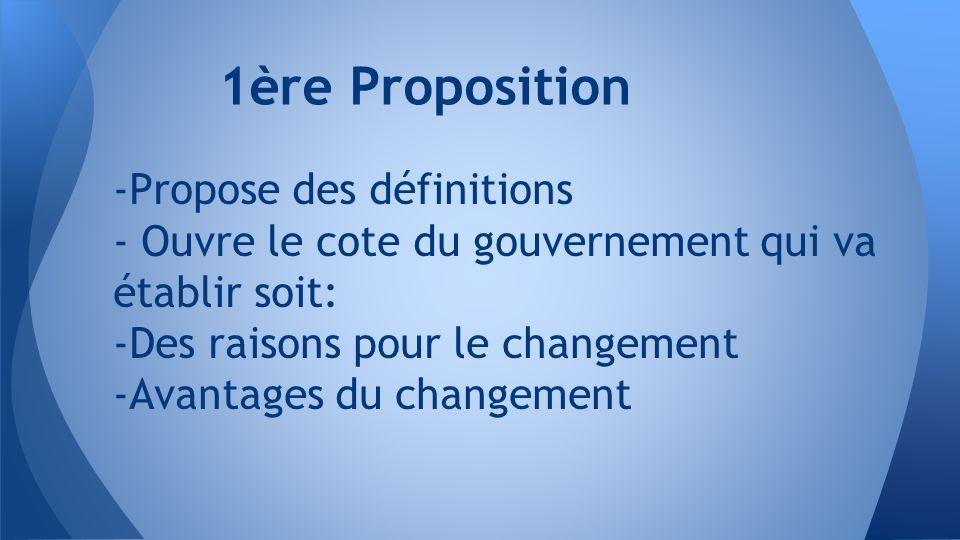-Propose des définitions - Ouvre le cote du gouvernement qui va établir soit: -Des raisons pour le changement -Avantages du changement 1ère Proposition