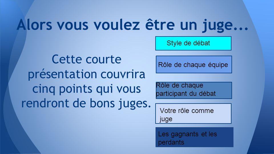 Alors vous voulez être un juge...