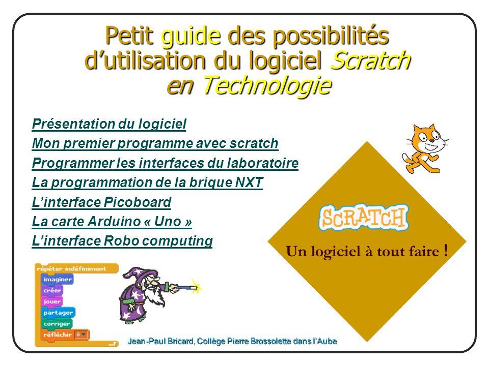 Petit guide des possibilités d'utilisation du logiciel Scratch en Technologie Jean-Paul Bricard, Collège Pierre Brossolette dans l'Aube Un logiciel à