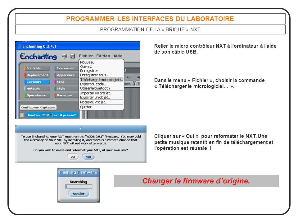 PROGRAMMER LES INTERFACES DU LABORATOIRE PROGRAMMATION DE LA « BRIQUE » NXT Relier le micro contrôleur NXT à l'ordinateur à l'aide de son câble USB. D