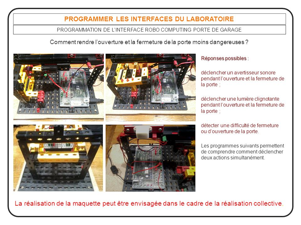 PROGRAMMER LES INTERFACES DU LABORATOIRE PROGRAMMATION DE L'INTERFACE ROBO COMPUTING PORTE DE GARAGE La réalisation de la maquette peut être envisagée