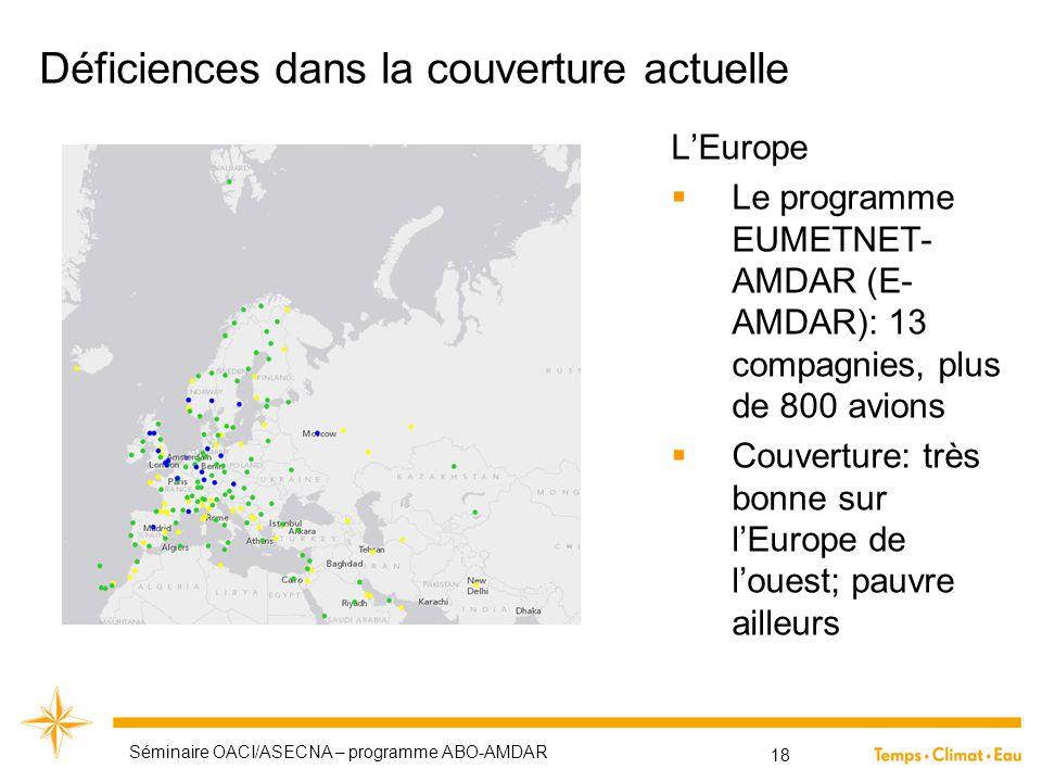 Déficiences dans la couverture actuelle L'Europe  Le programme EUMETNET- AMDAR (E- AMDAR): 13 compagnies, plus de 800 avions  Couverture: très bonne