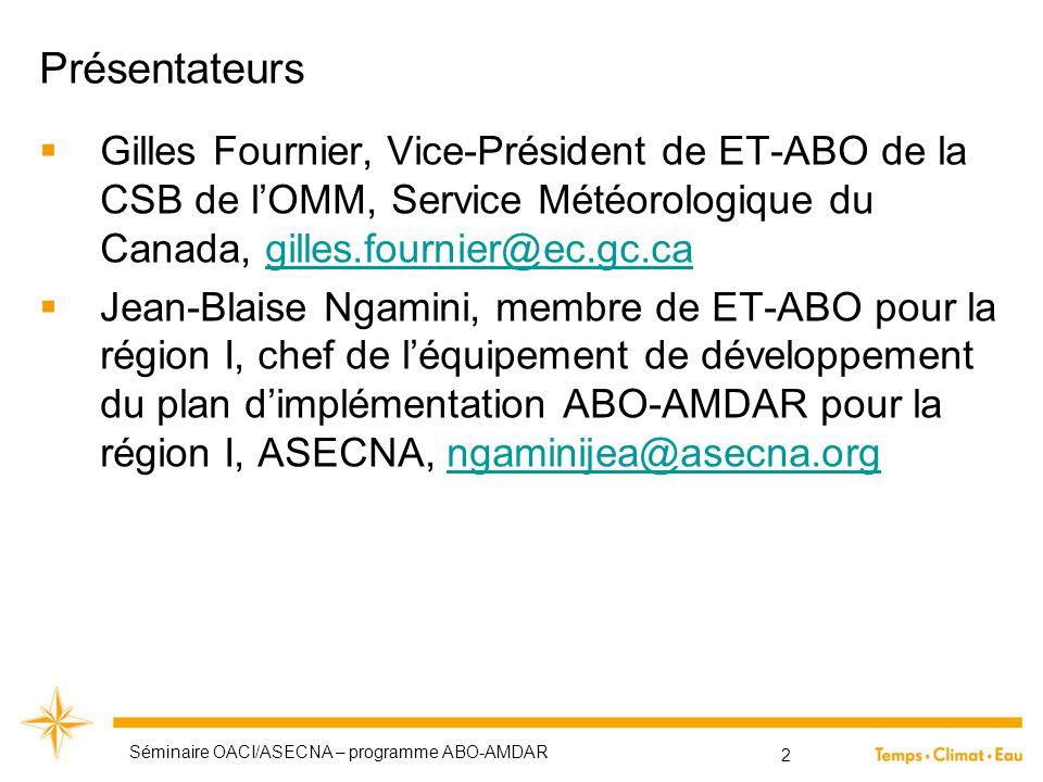 Présentateurs  Gilles Fournier, Vice-Président de ET-ABO de la CSB de l'OMM, Service Météorologique du Canada, gilles.fournier@ec.gc.cagilles.fournie