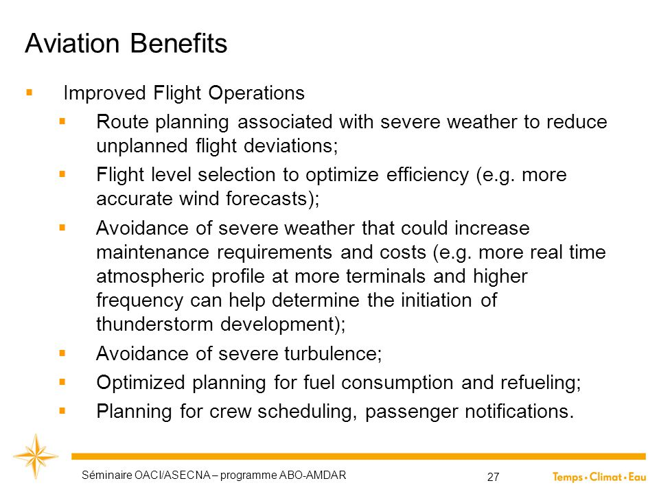 Aviation Benefits Séminaire OACI/ASECNA – programme ABO-AMDAR 27  Improved Flight Operations  Route planning associated with severe weather to reduc