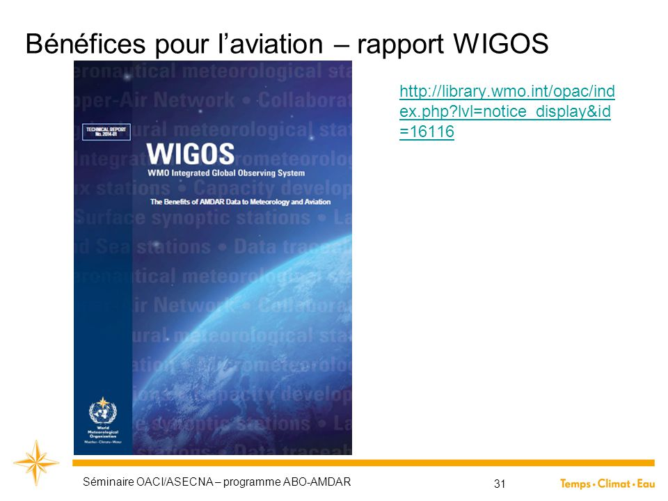 Bénéfices pour l'aviation – rapport WIGOS Séminaire OACI/ASECNA – programme ABO-AMDAR 31 http://library.wmo.int/opac/ind ex.php?lvl=notice_display&id