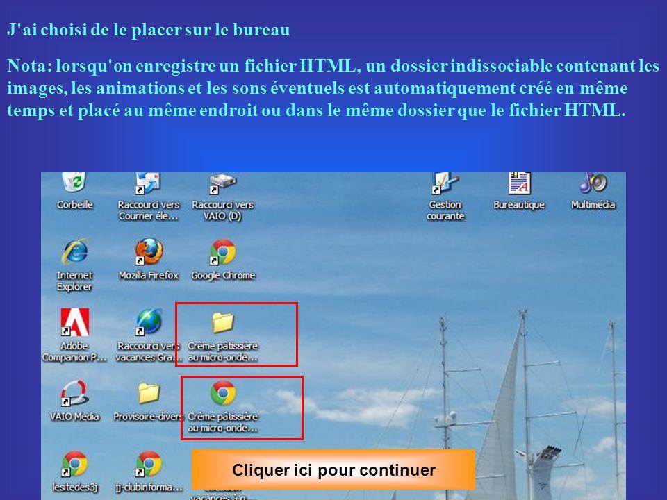Cliquer ici pour continuer Je choisis l emplacement de mon fichier HTML (ici le bureau) puis je clique sur Enregistrer