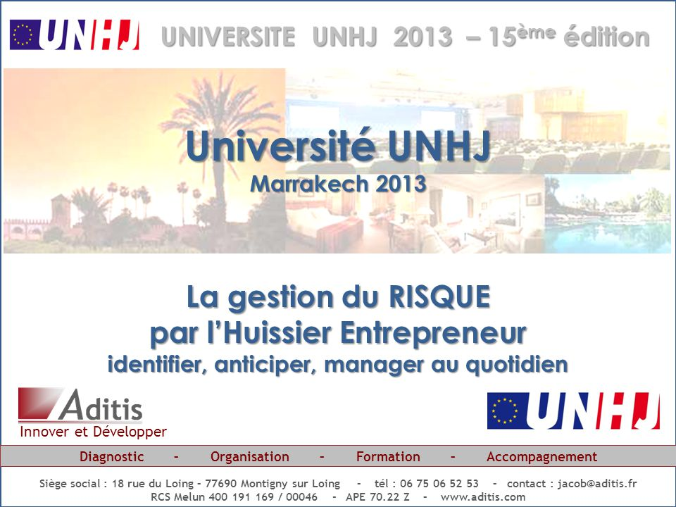 La gestion du RISQUE par l'Huissier Entrepreneur : identifier, anticiper, manager au quotidien… 1 UNIVERSITE UNHJ - Marrakech 2013 Diagnostic – Organi