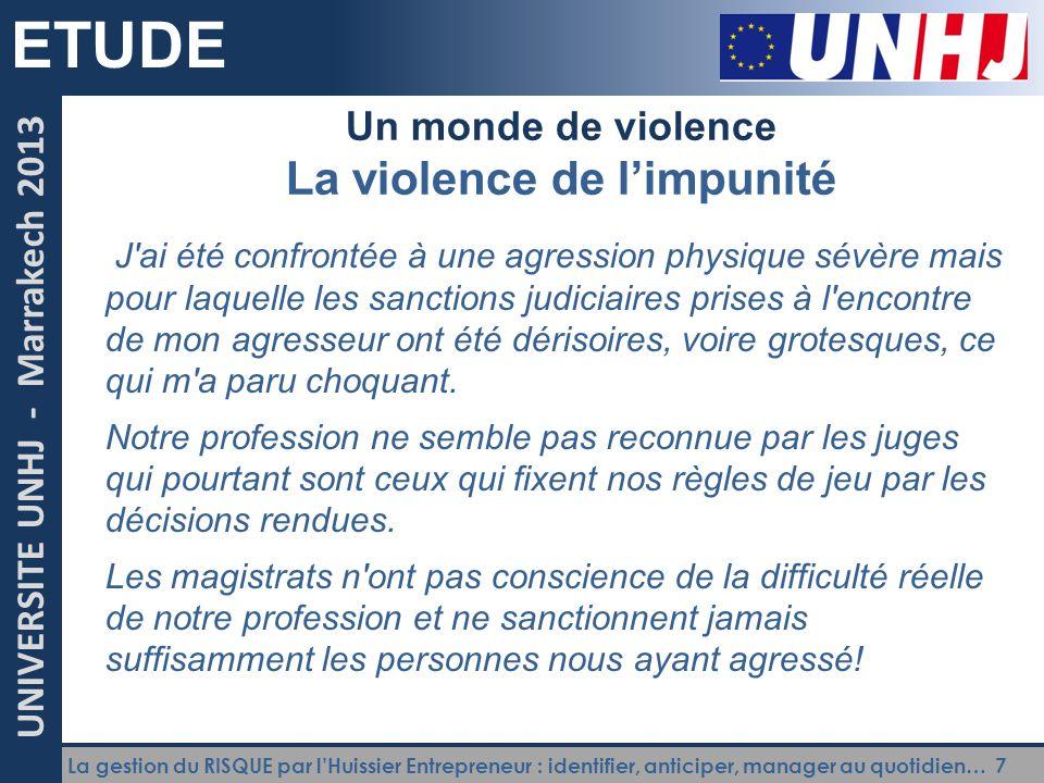 La gestion du RISQUE par l'Huissier Entrepreneur : identifier, anticiper, manager au quotidien… 7 UNIVERSITE UNHJ - Marrakech 2013 ETUDE Un monde de v
