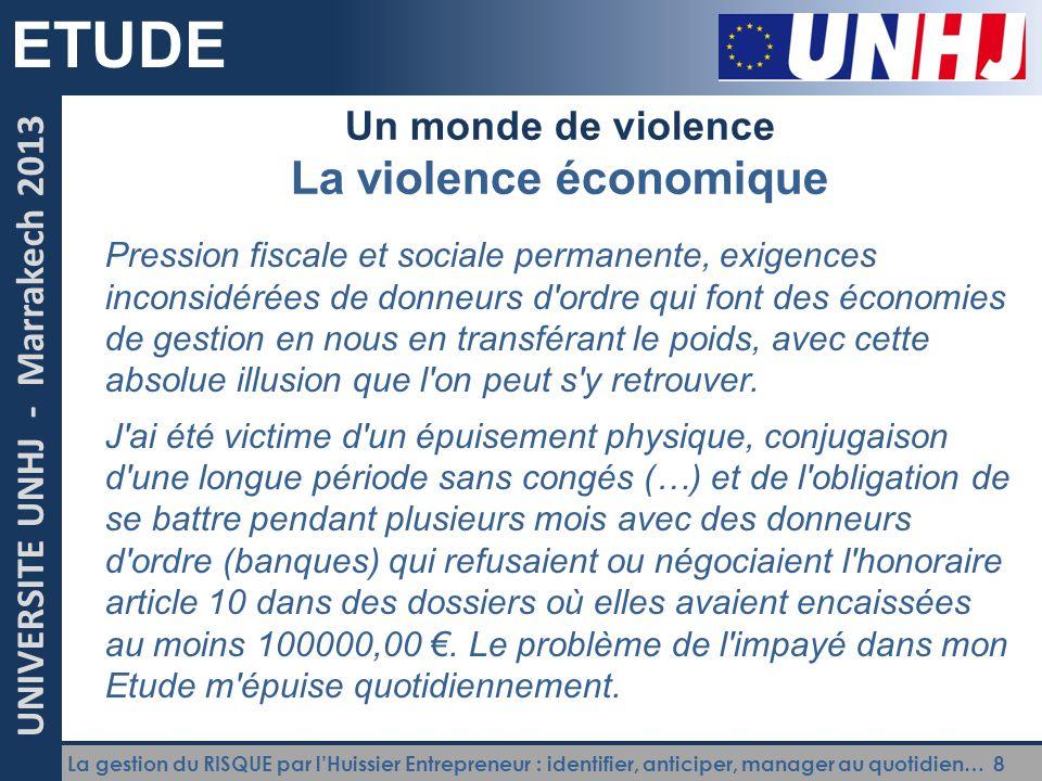 La gestion du RISQUE par l'Huissier Entrepreneur : identifier, anticiper, manager au quotidien… 8 UNIVERSITE UNHJ - Marrakech 2013 ETUDE Un monde de v
