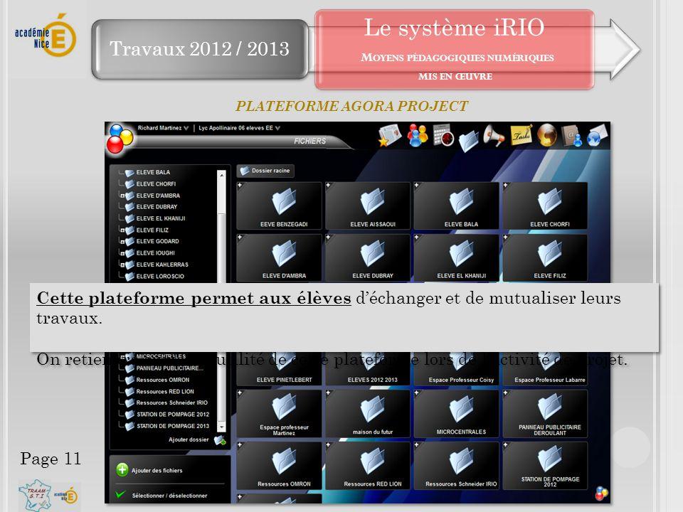 Travaux 2012 / 2013 Le système iRIO M OYENS PÉDAGOGIQUES NUMÉRIQUES MIS EN ŒUVRE PLATEFORME AGORA PROJECT Cette plateforme permet aux élèves d'échange