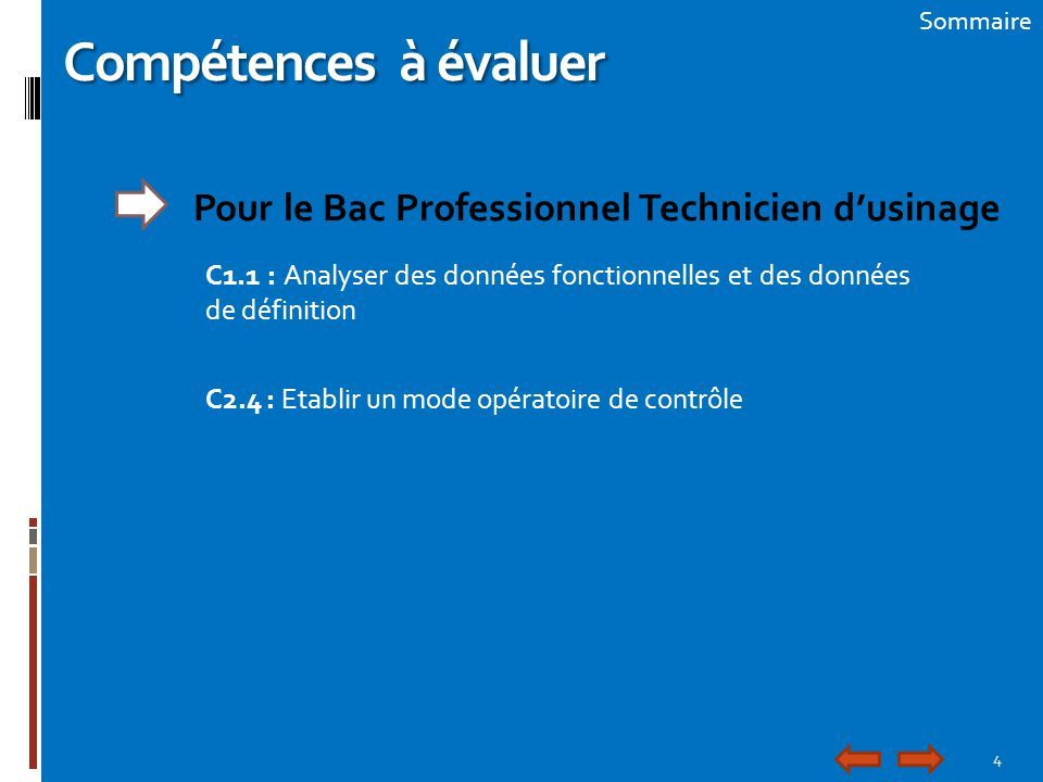 4 Sommaire Compétences à évaluer Pour le Bac Professionnel Technicien d'usinage C1.1 : Analyser des données fonctionnelles et des données de définitio