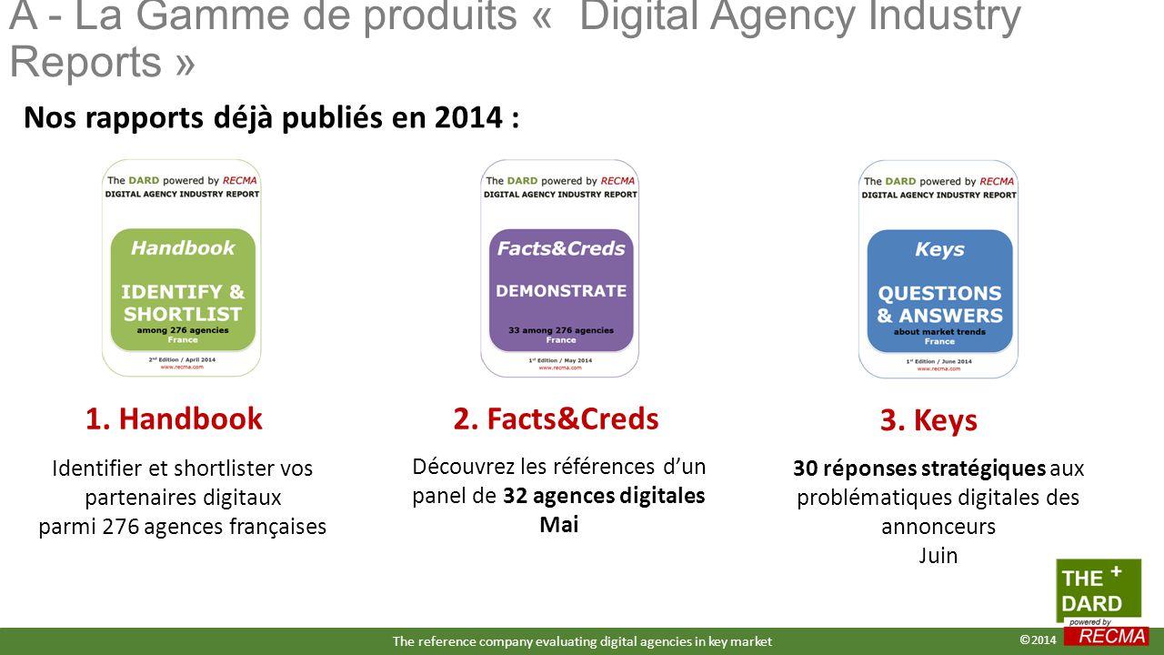 Nos rapports déjà publiés en 2014 : Identifier et shortlister vos partenaires digitaux parmi 276 agences françaises 1. Handbook Découvrez les référenc