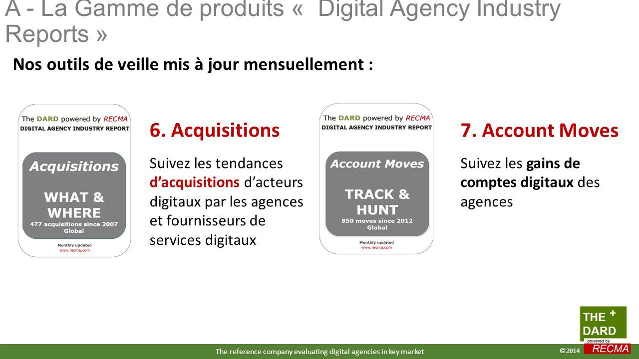 Nos outils de veille mis à jour mensuellement : A - La Gamme de produits « Digital Agency Industry Reports » Suivez les tendances d'acquisitions d'acteurs digitaux par les agences et fournisseurs de services digitaux 6.