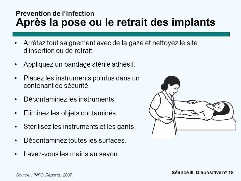 Séance III, Diapositive n o 18 Prévention de l'infection Après la pose ou le retrait des implants Arrêtez tout saignement avec de la gaze et nettoyez