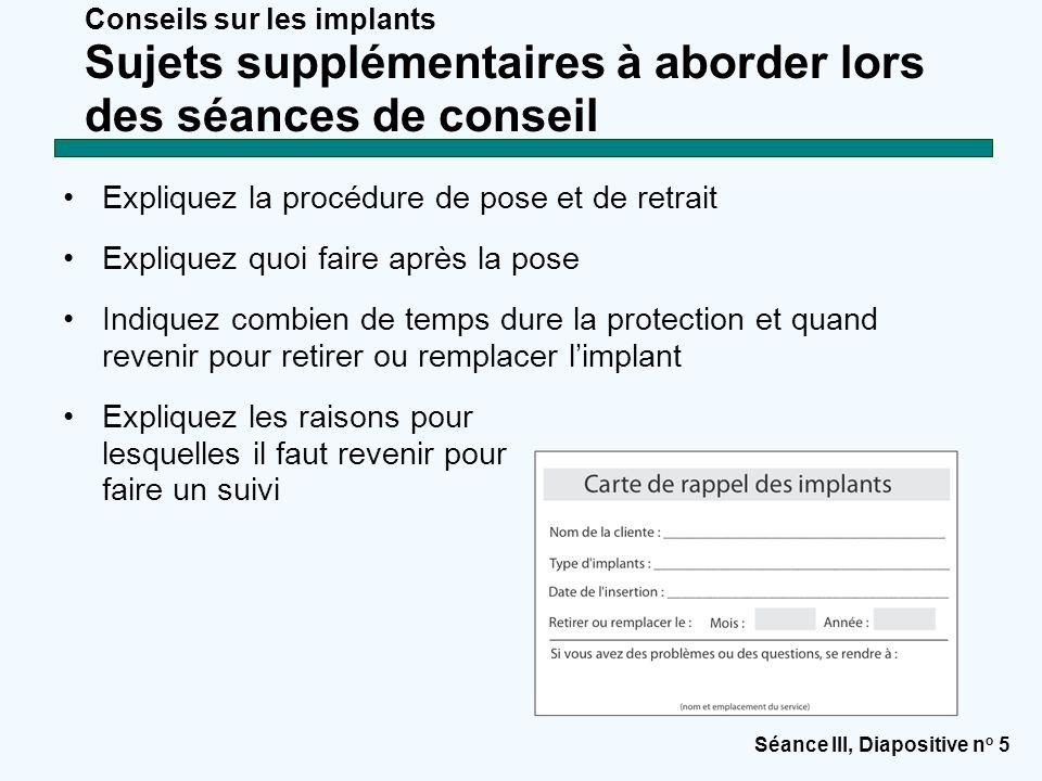 Séance III, Diapositive n o 5 Conseils sur les implants Sujets supplémentaires à aborder lors des séances de conseil Expliquez la procédure de pose et