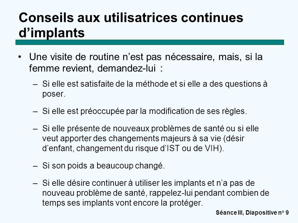 Séance III, Diapositive n o 9 Conseils aux utilisatrices continues d'implants Une visite de routine n'est pas nécessaire, mais, si la femme revient, d