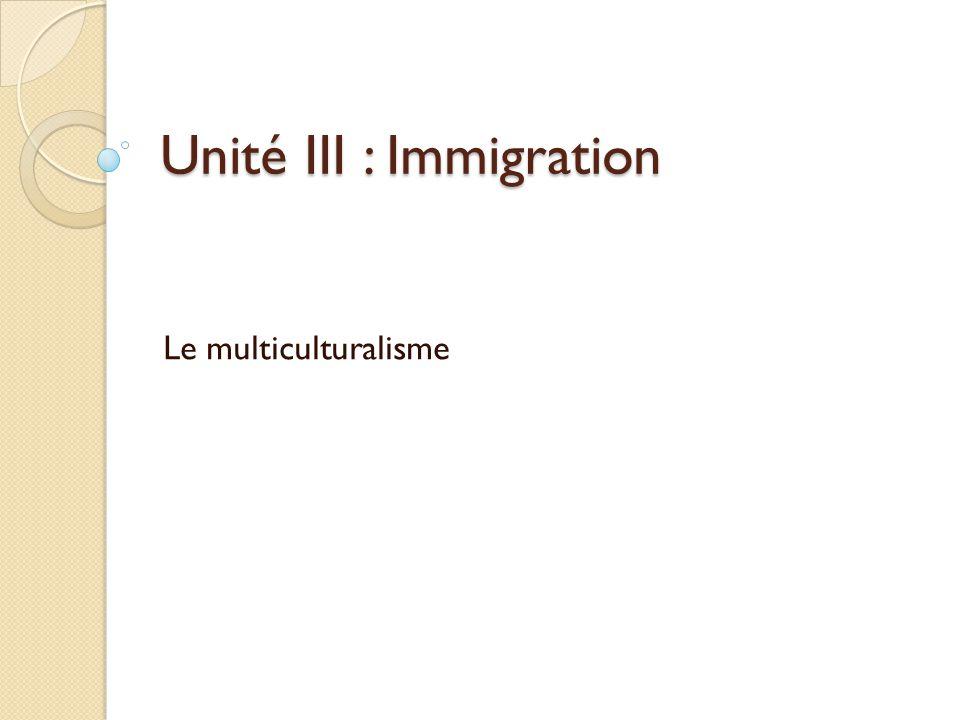Unité III : Immigration Le multiculturalisme