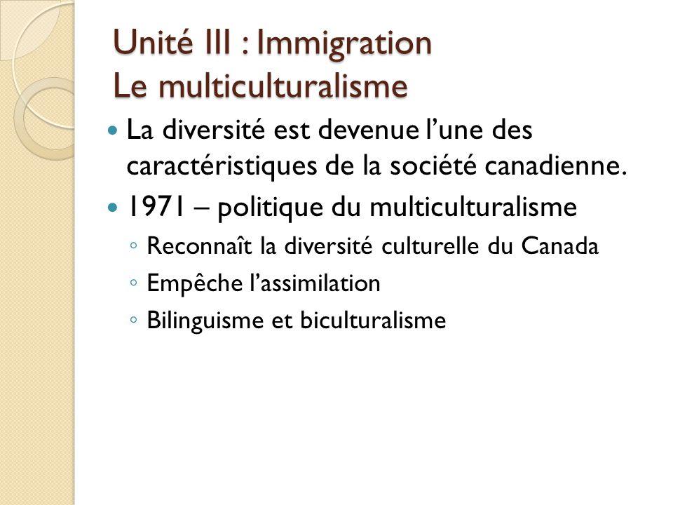 Unité III : Immigration Le multiculturalisme La diversité est devenue l'une des caractéristiques de la société canadienne.