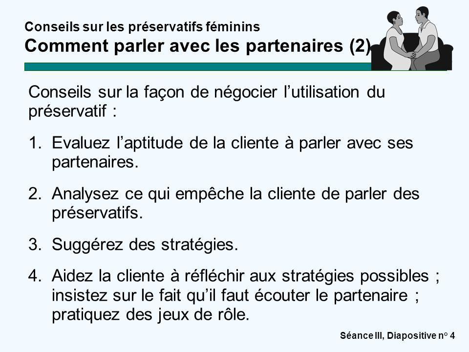 Séance III, Diapositive n o 4 Conseils sur les préservatifs féminins Comment parler avec les partenaires (2) Conseils sur la façon de négocier l'utili