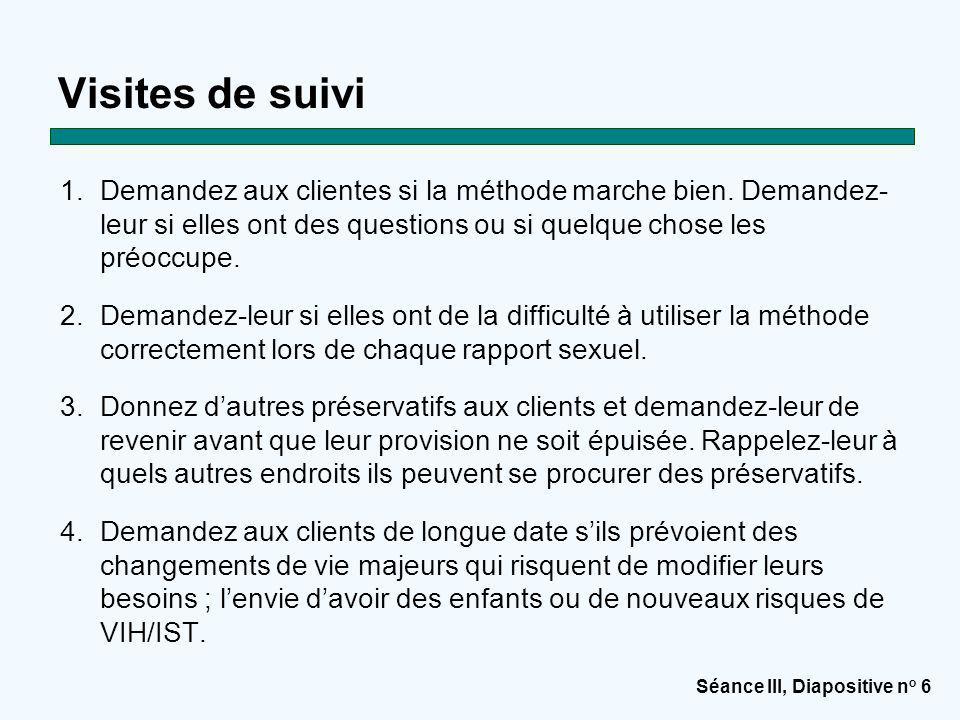 Séance III, Diapositive n o 7 Préservatif féminin : Résumé Sans risque et facile à utiliser Protège à la fois de la grossesse et des IST/VIH La femme peut décider elle-même d'utiliser le préservatif féminin Requiert la participation du partenaire