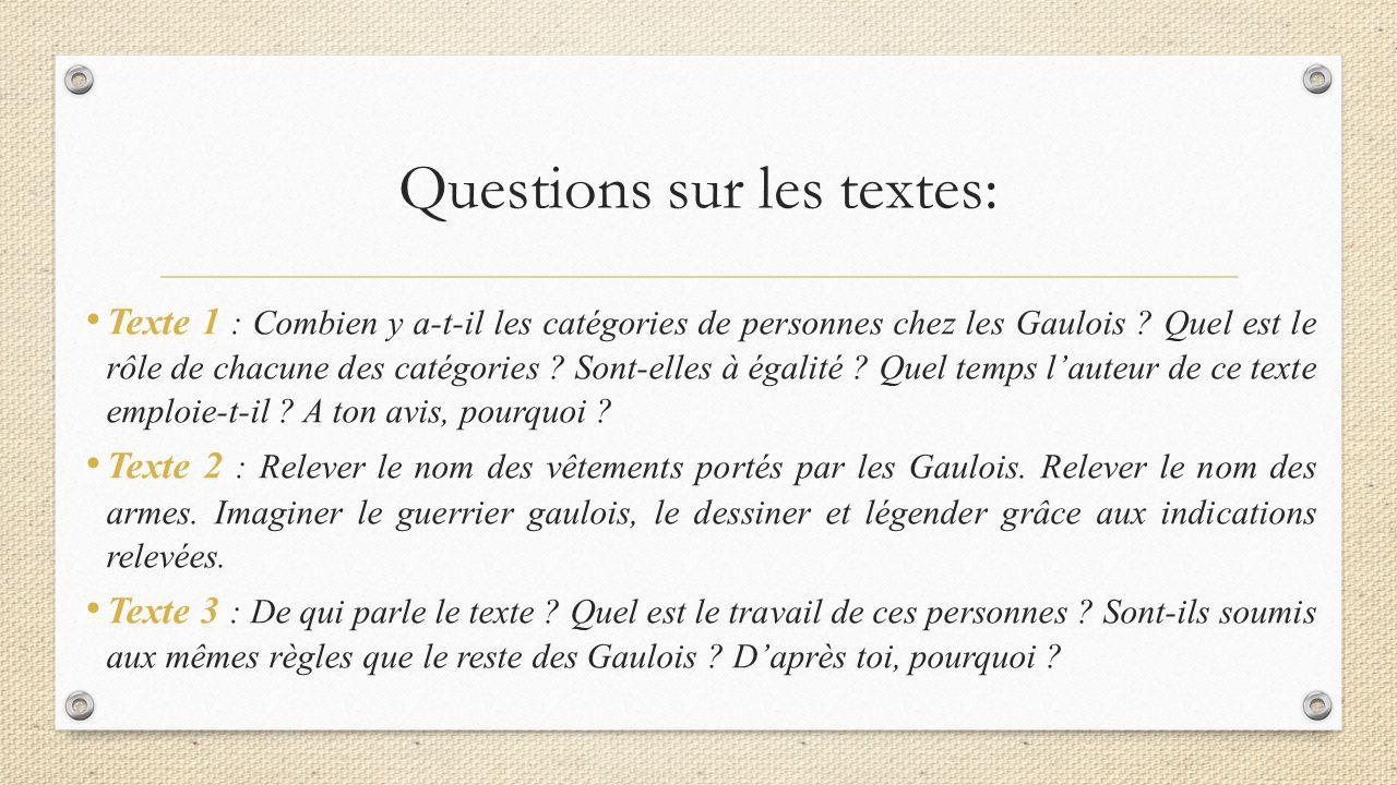 Questions sur les textes: Texte 1 : Combien y a-t-il les catégories de personnes chez les Gaulois ? Quel est le rôle de chacune des catégories ? Sont-