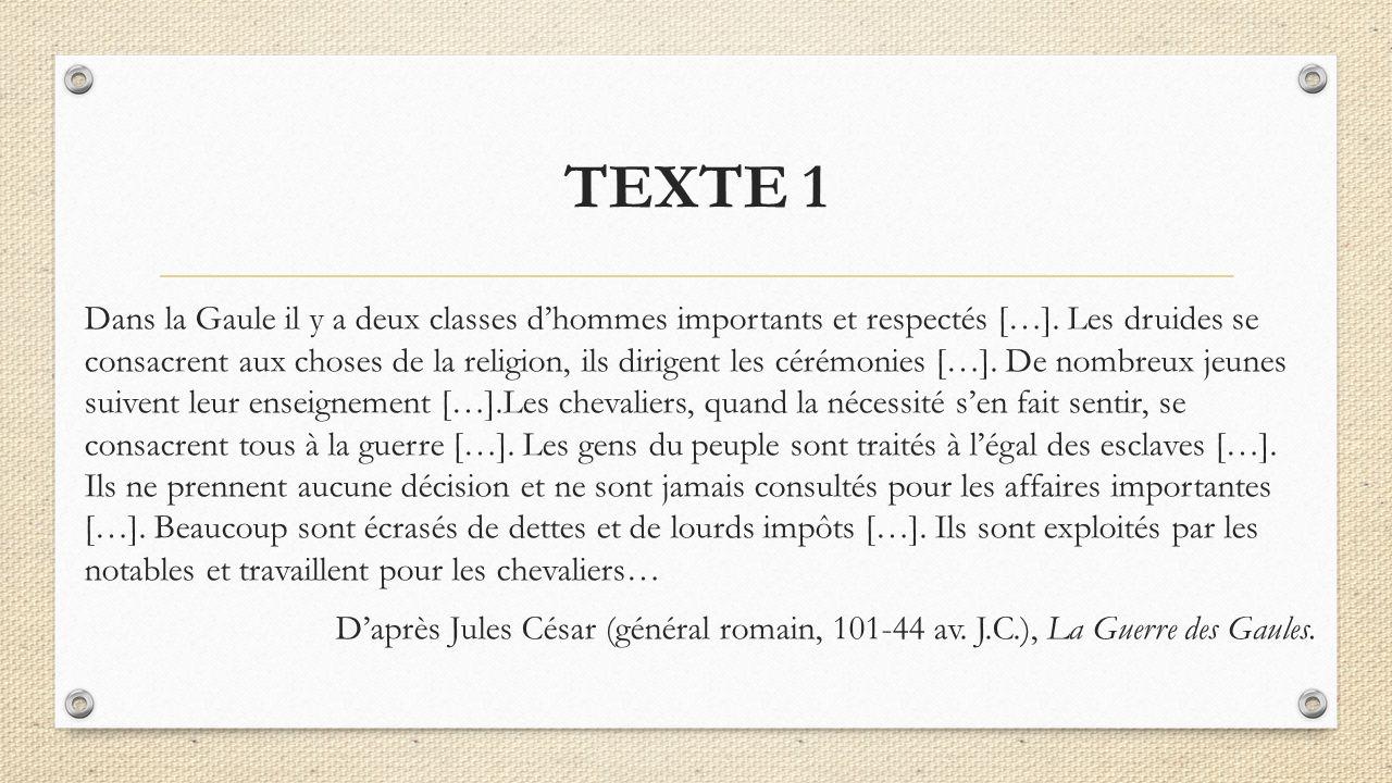 TEXTE 1 Dans la Gaule il y a deux classes d'hommes importants et respectés […]. Les druides se consacrent aux choses de la religion, ils dirigent les