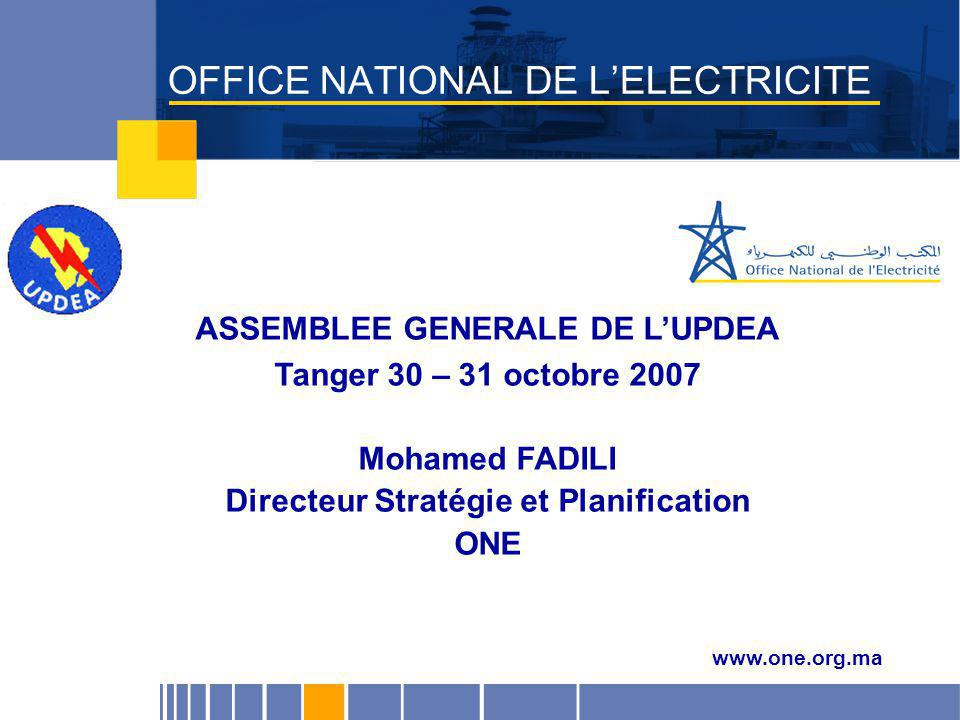 Juillet 2005 OFFICE NATIONAL DE L'ELECTRICITE www.one.org.ma ASSEMBLEE GENERALE DE L'UPDEA Tanger 30 – 31 octobre 2007 Mohamed FADILI Directeur Straté